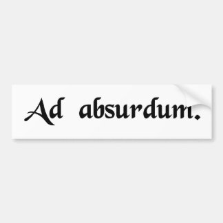 To the point of absurdity bumper sticker