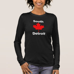 To the South of Detroit is... Long Sleeve T-Shirt