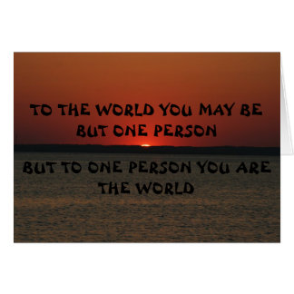 TO THE WORLD YOU MAY BE BUT ONE PERSO... CARD