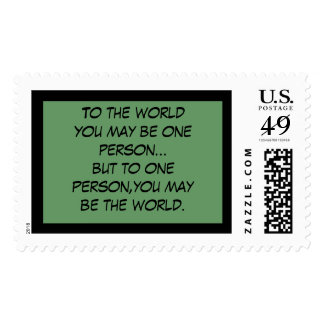To the world you may be just one person...but t... postage