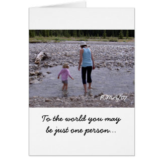 To the world you may be just one person... card