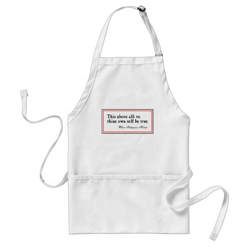 """""""To Thine Own Self Be True"""" Adult Apron"""