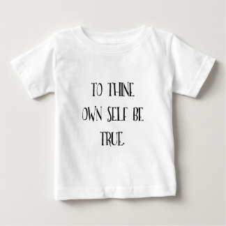 To Thine Own Self Be True Baby T-Shirt