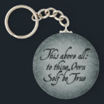 "To Thine Own Self Be True Keychain<br><div class=""desc"">A quote from Shakespeare&#39;s Hamlet &quot;This above all: to thine own self be true&quot;.</div>"