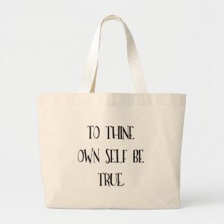 To Thine Own Self Be True Large Tote Bag