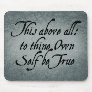To Thine Own Self Be True Mouse Pad