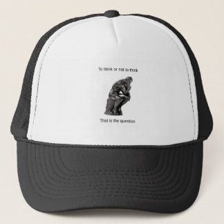 To think or not to think. That is the question. Trucker Hat