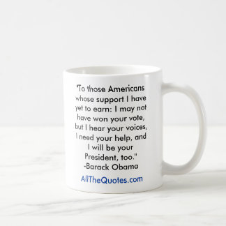 """""""To those Americans whose support I have yet to... Classic White Coffee Mug"""