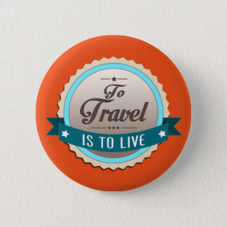 To Travel is to Live Button