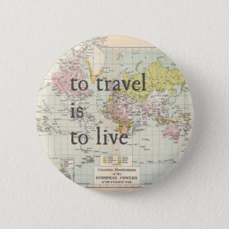 To Travel is To Live Pinback Button