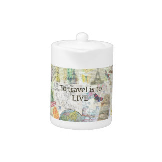 To Travel ls To Live quote Teapot