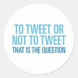 To Tweet Or Not To Tweet Round Stickers