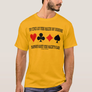 To Win At The Game Of Bridge Must Obey Logic T-Shirt