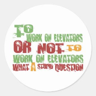 To Work on Elevators Classic Round Sticker