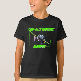 toad-ally hanging around T-Shirt