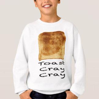 Toast cray cray sweatshirt