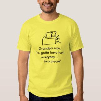 "toast,  Grandpa says, ""you gotta have toast eve... T-shirt"