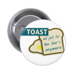 Toast: Not Just For New Year's Anymore. Pinback Button