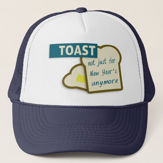 Toast: Not Just For New Year's Anymore. Trucker Hat