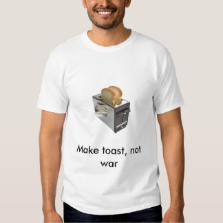 toaster, Make toast, not war Shirt