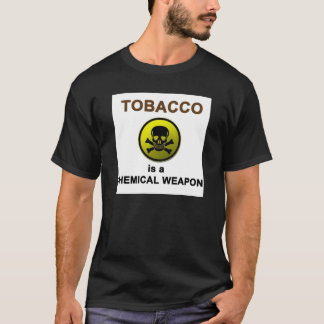 TOBACCO is also a Chemical Weapon. T-Shirt