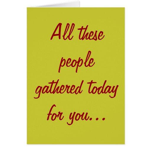 Toda esta gente recolectada hoy para usted… tarjeta de felicitación
