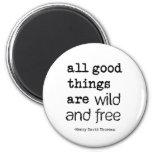 Todas las buenas cosas están salvajes y libres iman para frigorífico