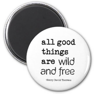 Todas las buenas cosas están salvajes y libres imán redondo 5 cm