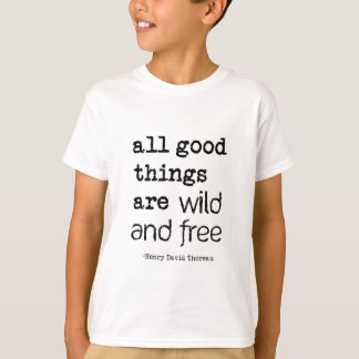 Todas las buenas cosas están salvajes y libres playera