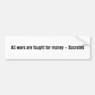Todas las guerras se luchan para el dinero - Sócra Pegatina De Parachoque