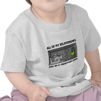 Todas mis relaciones están en un estado de Quantum Camisetas