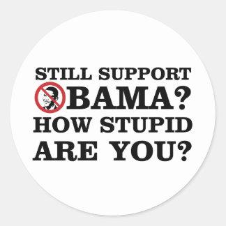 ¿Todavía ayuda Obama? ¿Cómo estúpido es usted? Pegatina Redonda