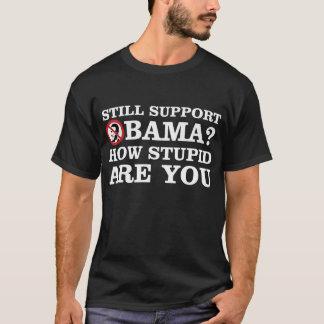 ¿Todavía ayuda Obama? ¿Cómo estúpido es usted? Playera
