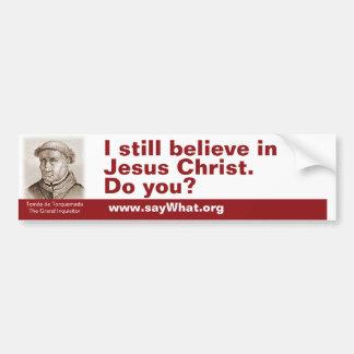 Todavía creo en Jesucristo. ¿Hace usted? Pegatina De Parachoque