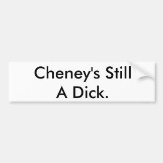 Todavía de Cheney un Dick. Pegatina De Parachoque