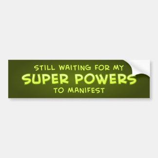 Todavía esperar mis superpoderes de manifestar etiqueta de parachoque