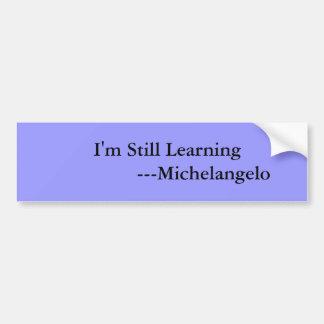Todavía estoy aprendiendo                ---Michel Pegatina De Parachoque