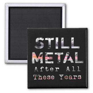 Todavía metal después de todos estos años imán cuadrado