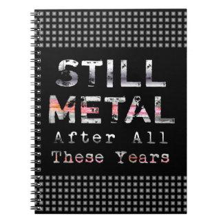 Todavía metal después de todos estos años libreta