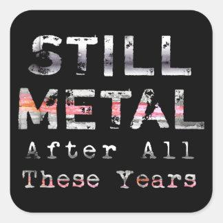 Todavía metal después de todos estos años pegatina cuadrada