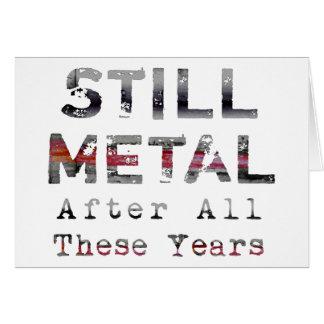Todavía metal después de todos estos años felicitaciones
