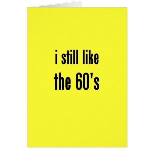todavía tengo gusto de los años 60 tarjeta de felicitación