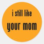 todavía tengo gusto de su mamá pegatinas redondas
