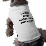 Todavía vivo con mis padres camisetas mascota