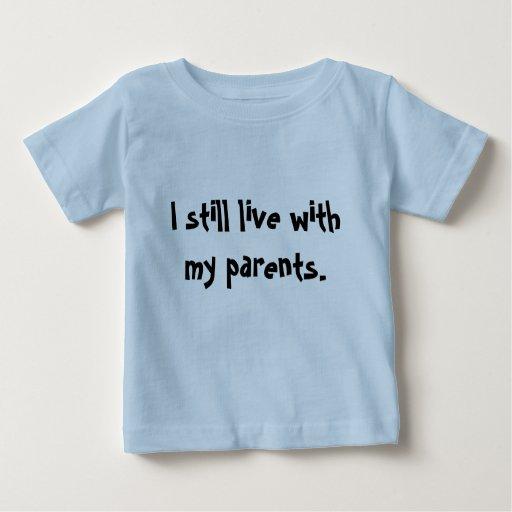 """""""Todavía vivo con mis padres. """" Playera"""