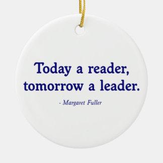 Today a Reader, Tomorrow a Leader Ceramic Ornament