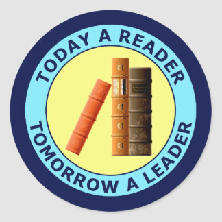 TODAY A READER TOMORROW A LEADER CLASSIC ROUND STICKER