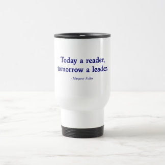 Today a Reader, Tomorrow a Leader Travel Mug