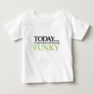 Today All Will Be Funky Baby T-Shirt