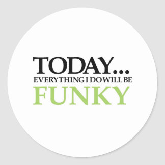 Today All Will Be Funky Classic Round Sticker